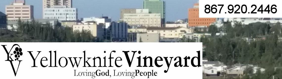 Yellowknife Vineyard - 867.920.2446