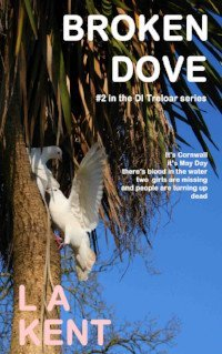 Click to buy Broken Dove by L A Kent book cover by L A Kent Cornish author of Inspector Treloar Mysteries